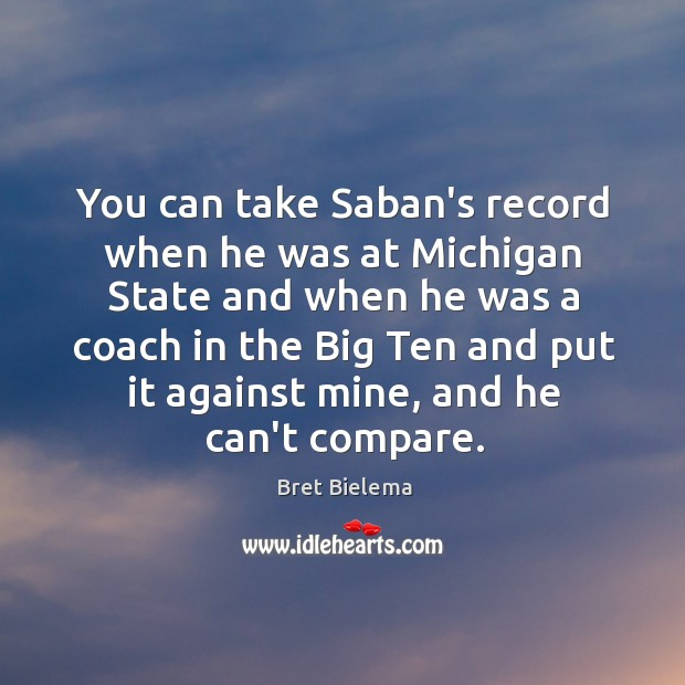 Image, You can take Saban's record when he was at Michigan State and
