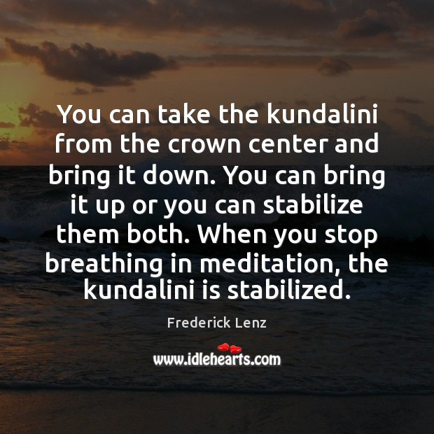 You can take the kundalini from the crown center and bring it Image