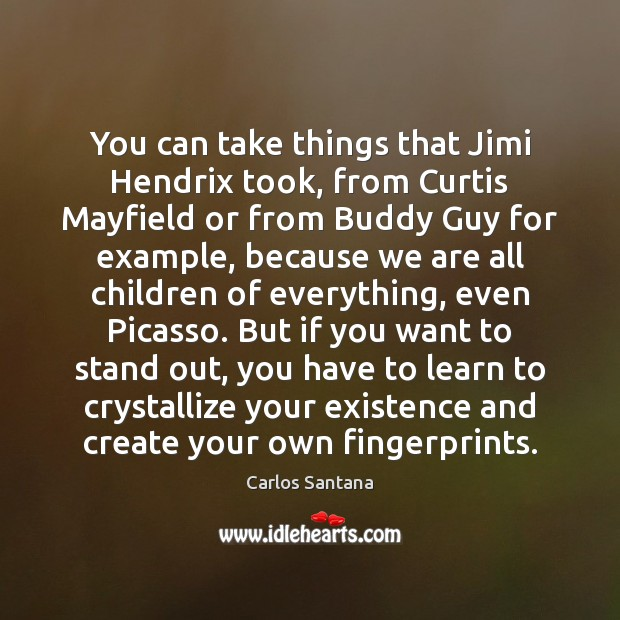 Image, You can take things that Jimi Hendrix took, from Curtis Mayfield or