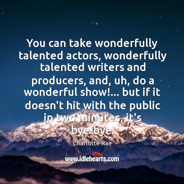 You can take wonderfully talented actors, wonderfully talented writers and producers, and, Image