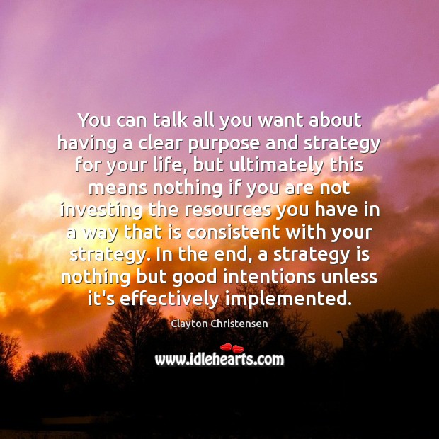 Image, You can talk all you want about having a clear purpose and