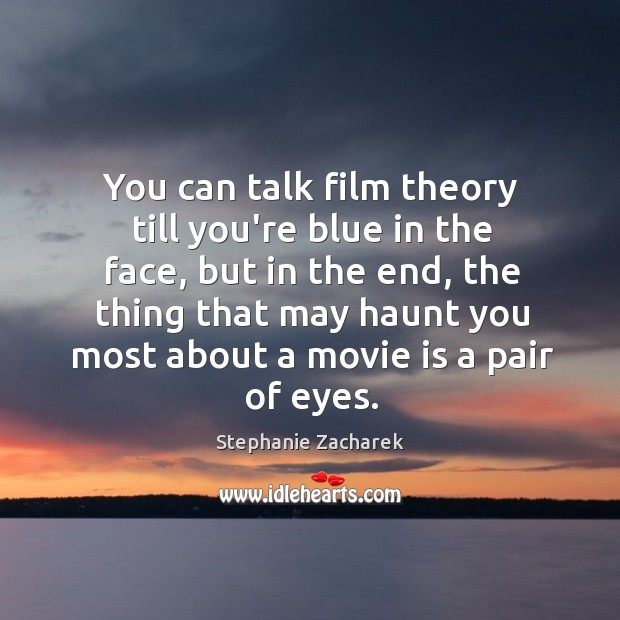 Image, You can talk film theory till you're blue in the face, but