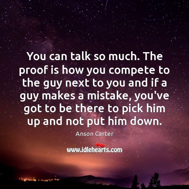 Image, You can talk so much. The proof is how you compete to