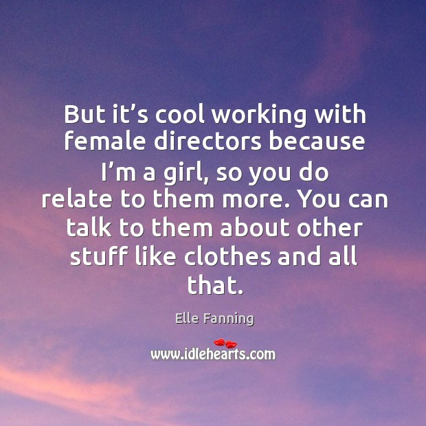 You can talk to them about other stuff like clothes and all that. Elle Fanning Picture Quote
