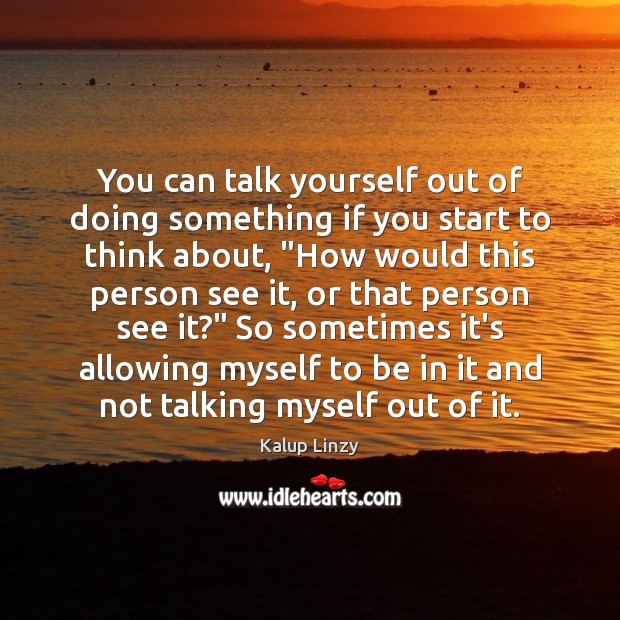 You can talk yourself out of doing something if you start to Kalup Linzy Picture Quote