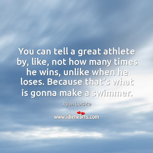 You can tell a great athlete by, like, not how many times Ryan Lochte Picture Quote