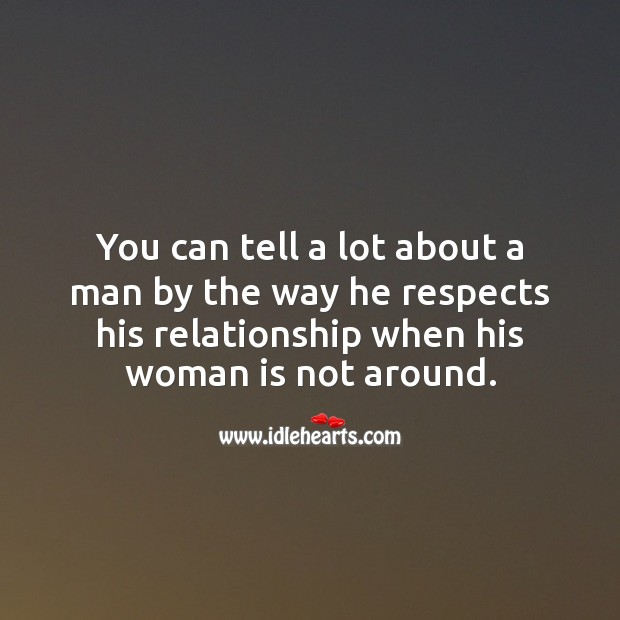 You can tell a lot about a man by the way he respects his relationship Relationship Quotes Image