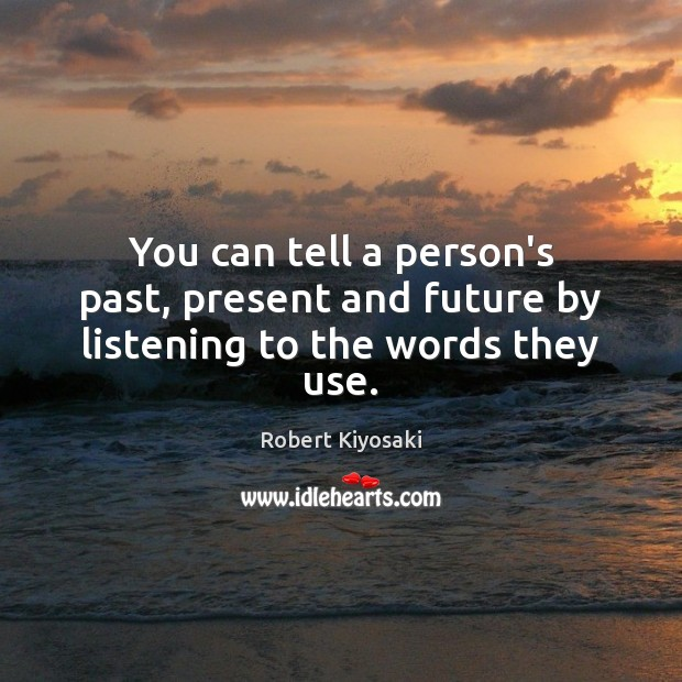 Image, You can tell a person's past, present and future by listening to the words they use.