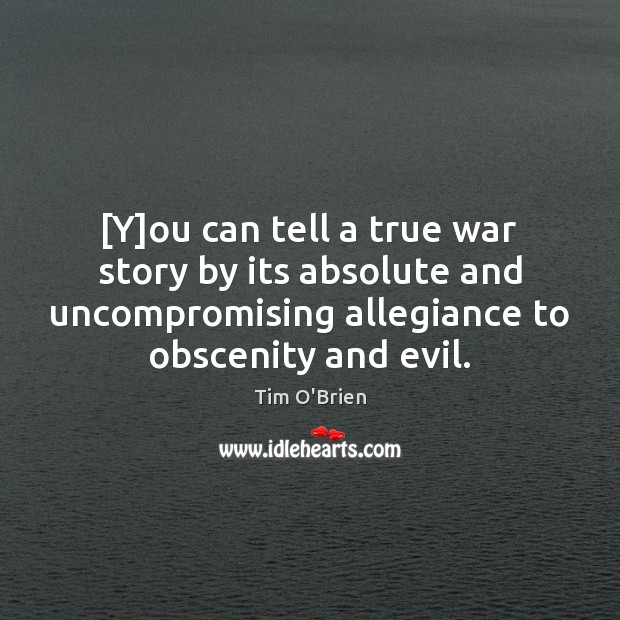 [Y]ou can tell a true war story by its absolute and Tim O'Brien Picture Quote