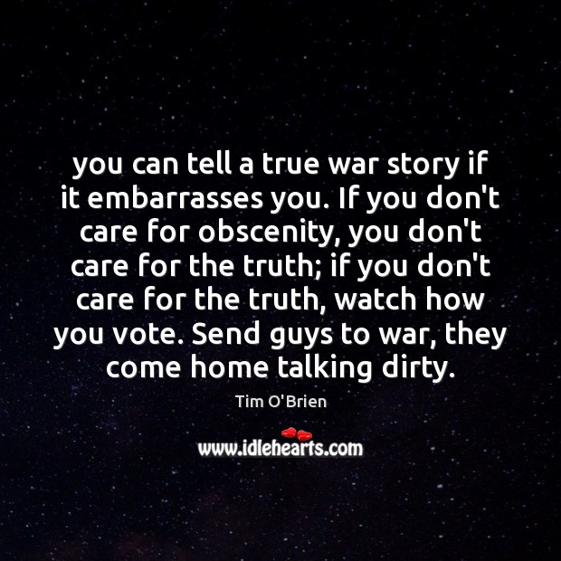 You can tell a true war story if it embarrasses you. If Tim O'Brien Picture Quote