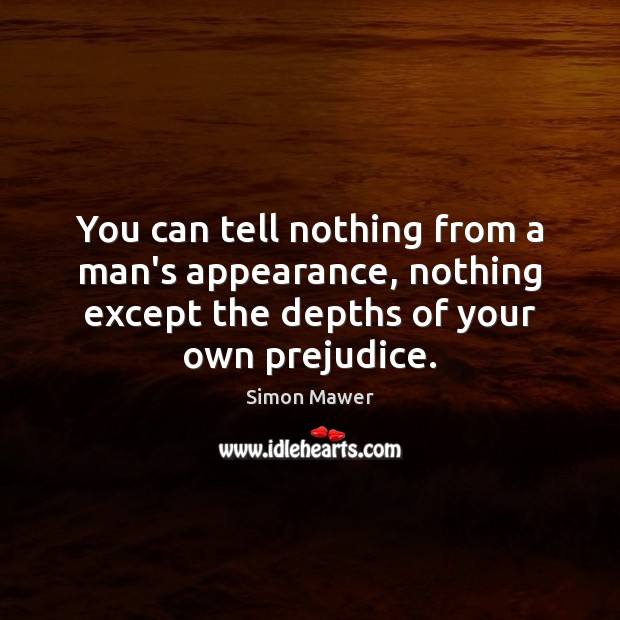 You can tell nothing from a man's appearance, nothing except the depths Simon Mawer Picture Quote