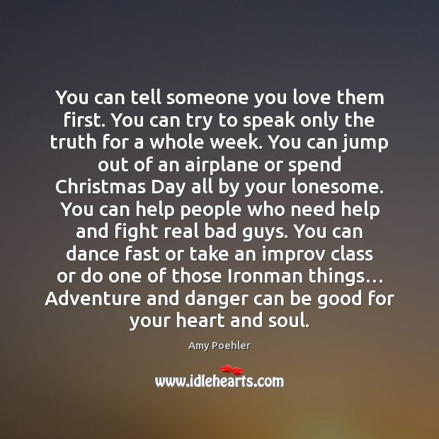 Image, You can tell someone you love them first. You can try to