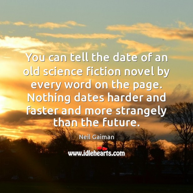You can tell the date of an old science fiction novel by Neil Gaiman Picture Quote