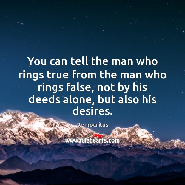 You can tell the man who rings true from the man who Democritus Picture Quote