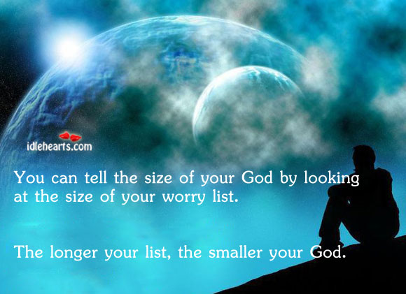 You Can Tell The Size Of Your God By…