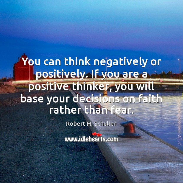 You can think negatively or positively. If you are a positive thinker, Robert H. Schuller Picture Quote