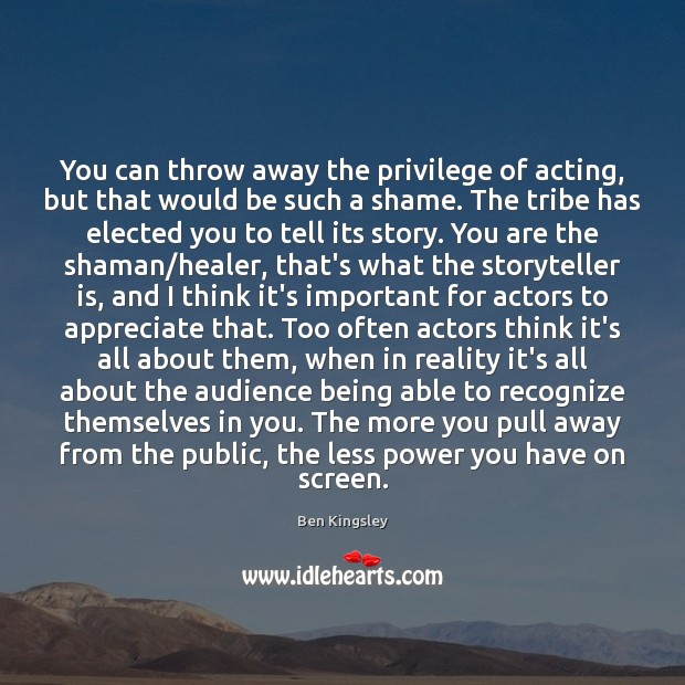 Image, You can throw away the privilege of acting, but that would be
