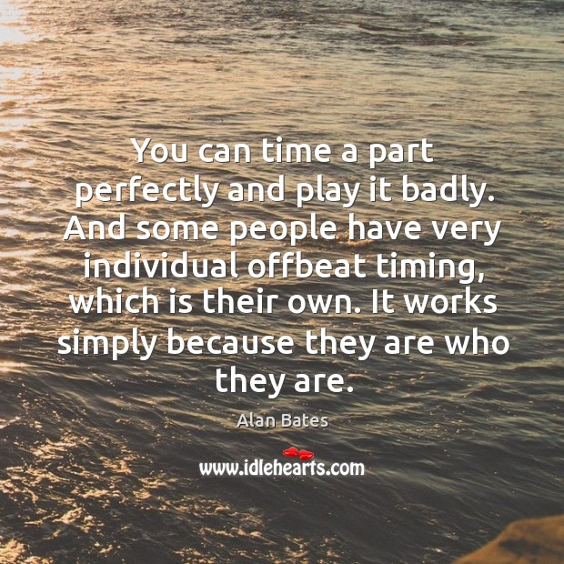 Image, You can time a part perfectly and play it badly. And some people have very individual