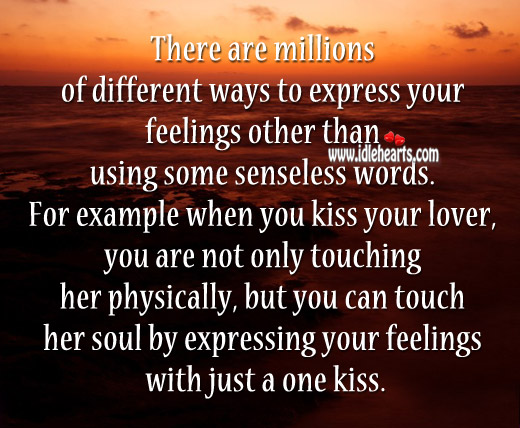 There Are Millions Of Different Ways To Express Your Feelings