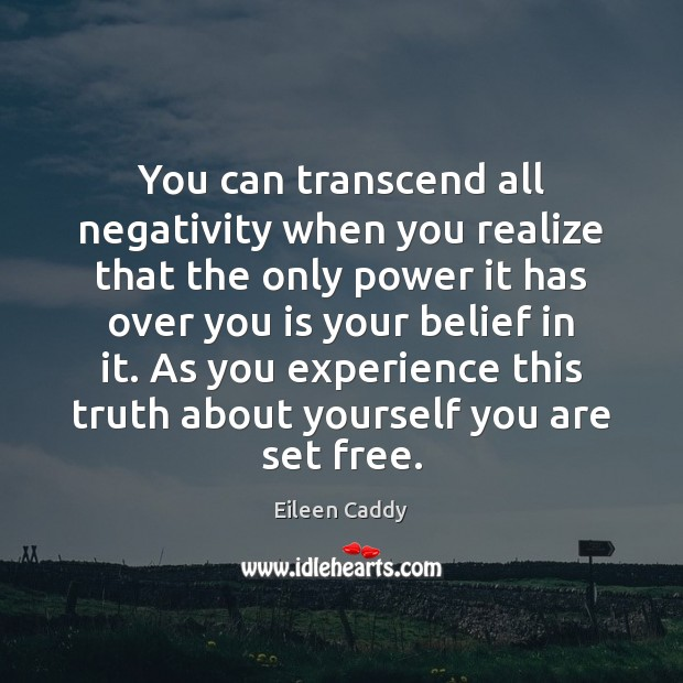 Image, You can transcend all negativity when you realize that the only power