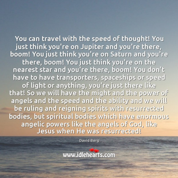 You can travel with the speed of thought! You just think you're David Berg Picture Quote