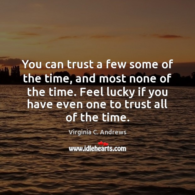 You can trust a few some of the time, and most none Image