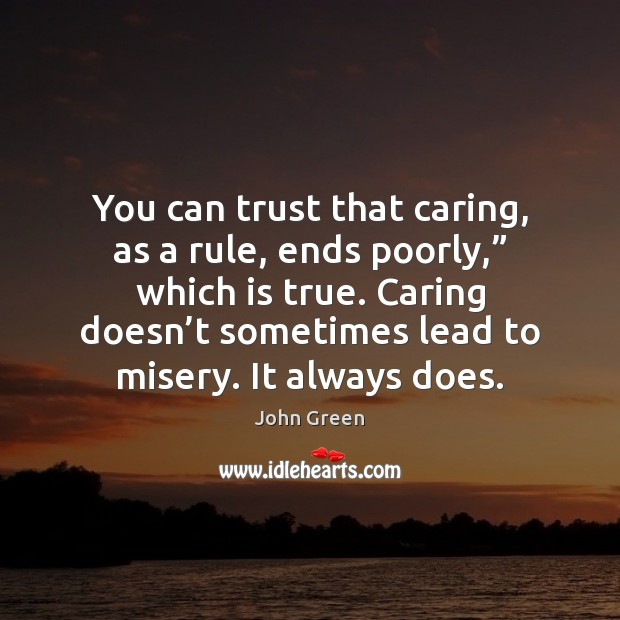 """Image, You can trust that caring, as a rule, ends poorly,"""" which is"""