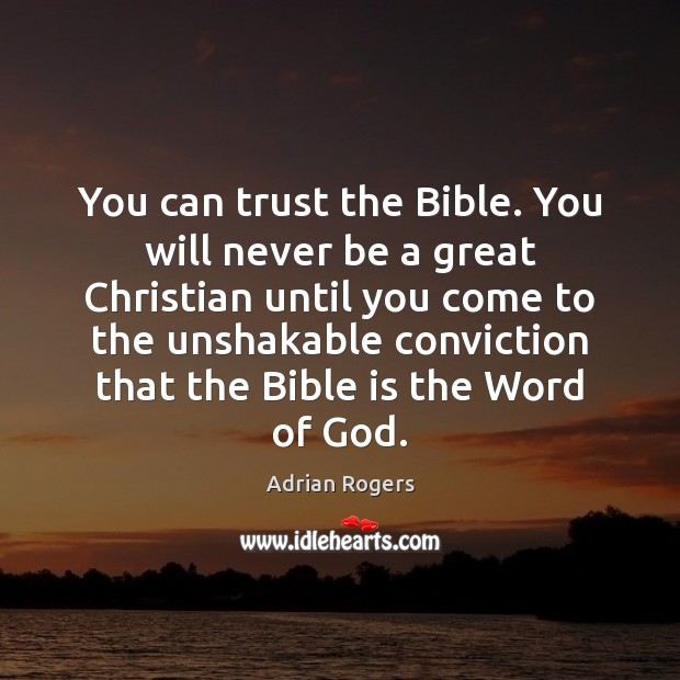 You can trust the Bible. You will never be a great Christian Adrian Rogers Picture Quote