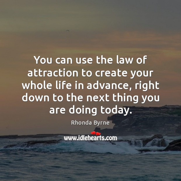 You can use the law of attraction to create your whole life Image