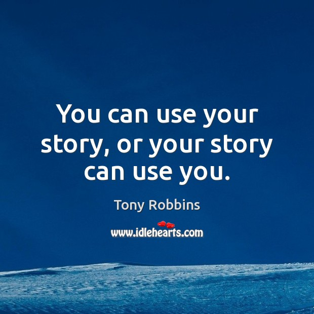 Image, You can use your story, or your story can use you.