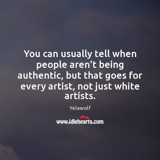 Image, You can usually tell when people aren't being authentic, but that goes