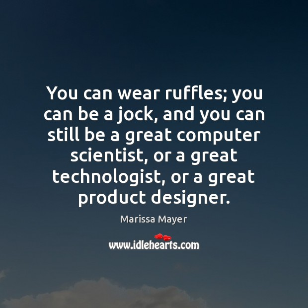 You can wear ruffles; you can be a jock, and you can Marissa Mayer Picture Quote