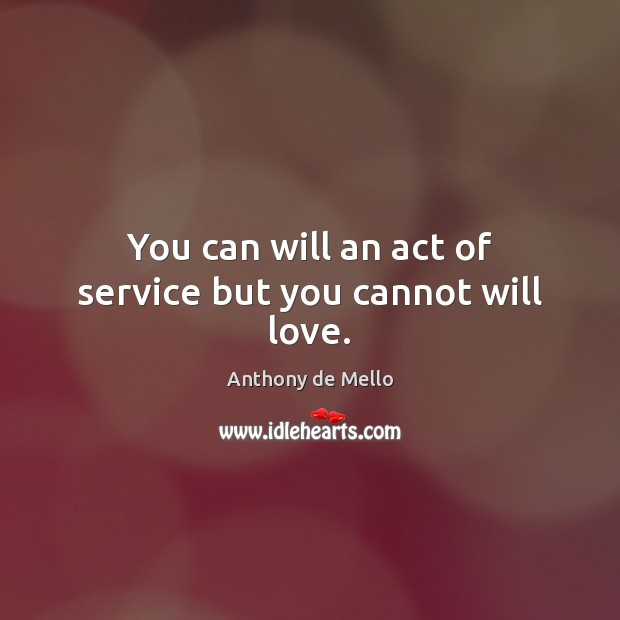 Image, You can will an act of service but you cannot will love.