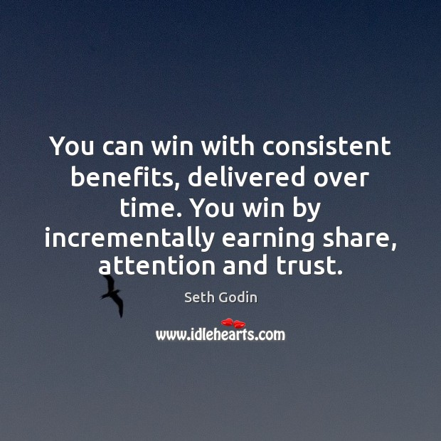 You can win with consistent benefits, delivered over time. You win by Image