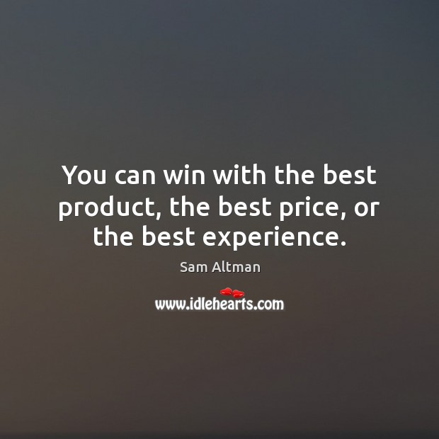 You can win with the best product, the best price, or the best experience. Image