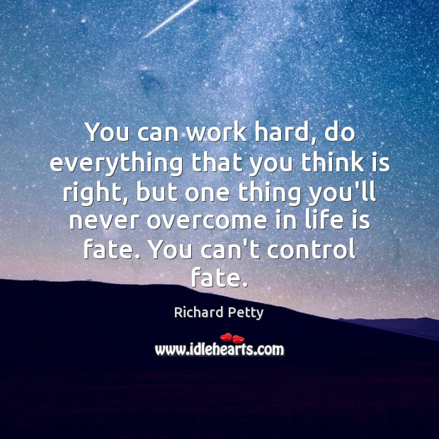 You can work hard, do everything that you think is right, but Richard Petty Picture Quote