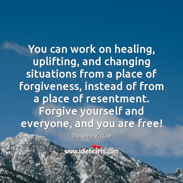 You can work on healing, uplifting, and changing situations from a place Forgive Yourself Quotes Image