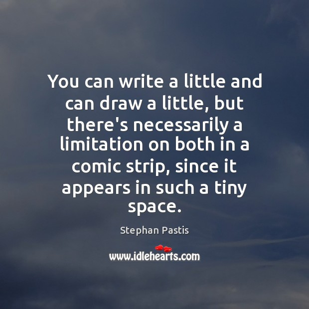 You can write a little and can draw a little, but there's Stephan Pastis Picture Quote