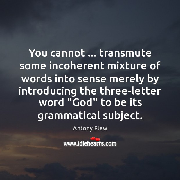 Image, You cannot … transmute some incoherent mixture of words into sense merely by
