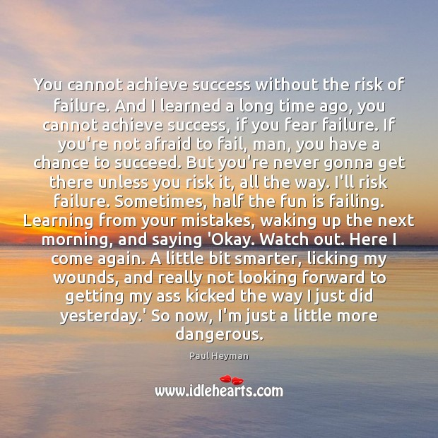 You cannot achieve success without the risk of failure. And I learned Image