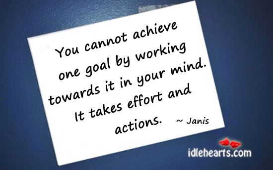 You Cannot Achieve One Goal By Working Towards…
