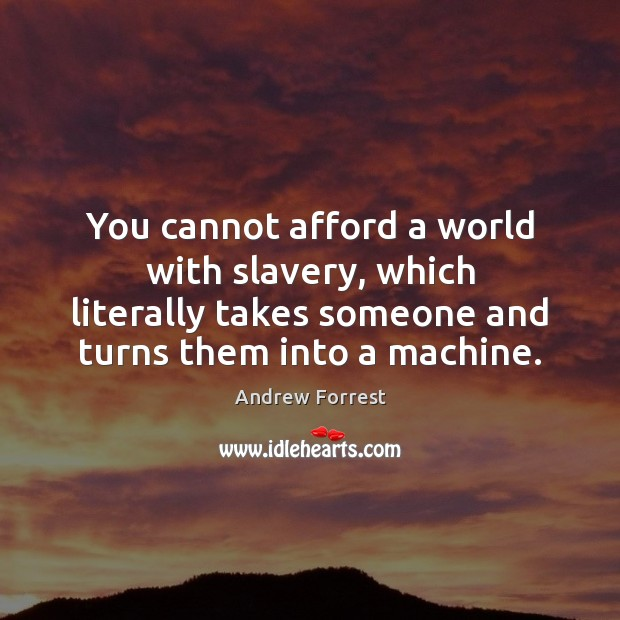 Image, You cannot afford a world with slavery, which literally takes someone and