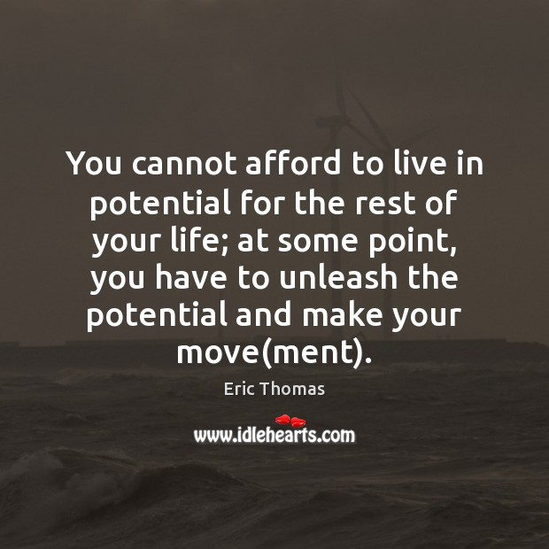 You cannot afford to live in potential for the rest of your Image