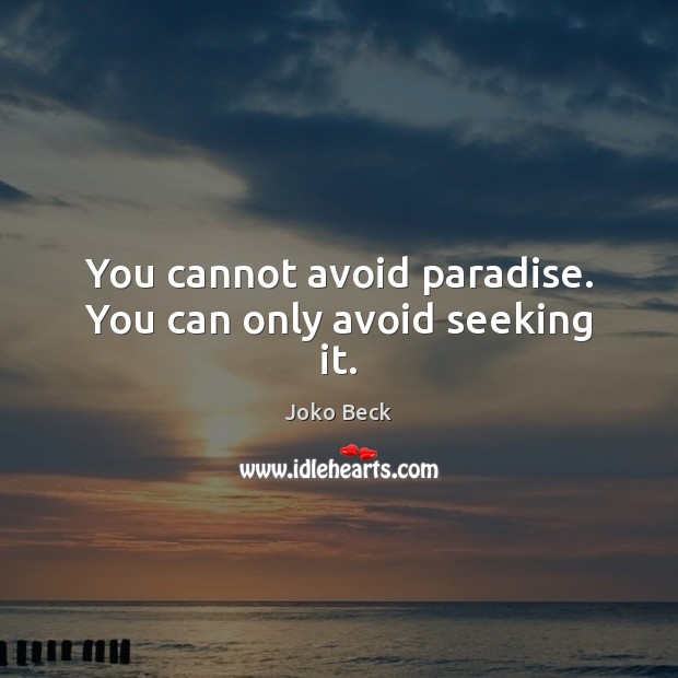 Image, You cannot avoid paradise. You can only avoid seeking it.