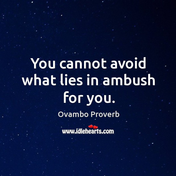 Image, You cannot avoid what lies in ambush for you.