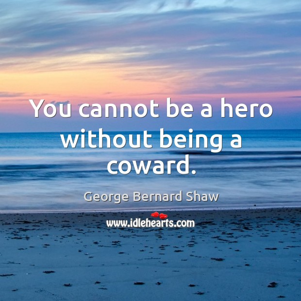 Image, You cannot be a hero without being a coward.