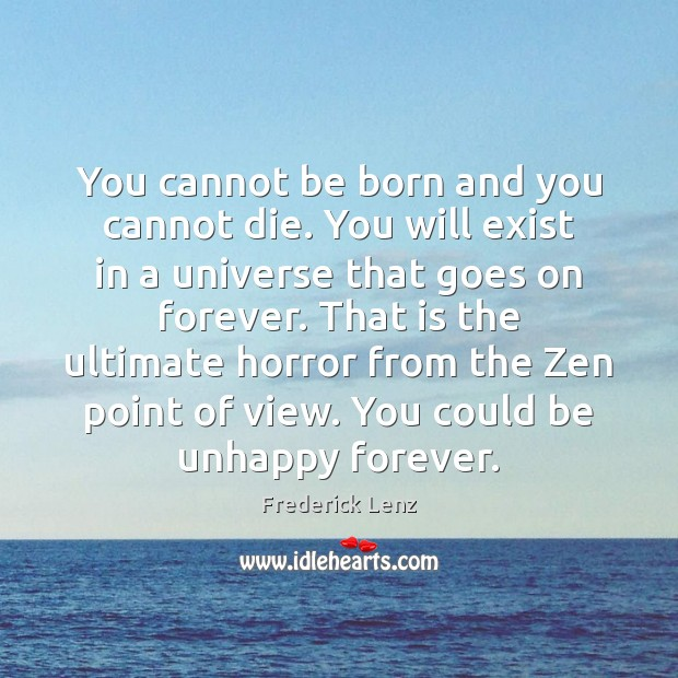 Image, You cannot be born and you cannot die. You will exist in