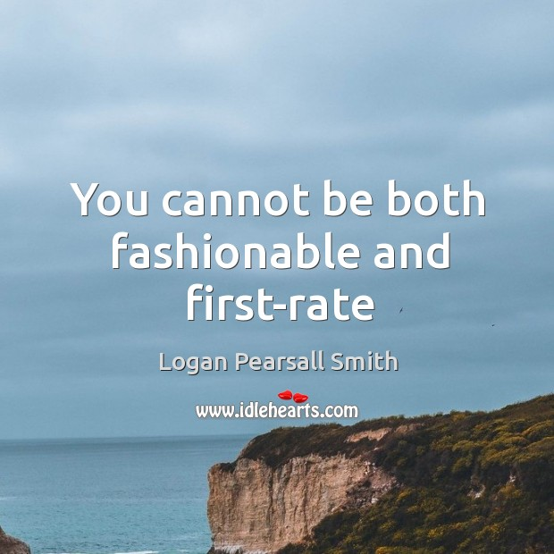 You cannot be both fashionable and first-rate Image
