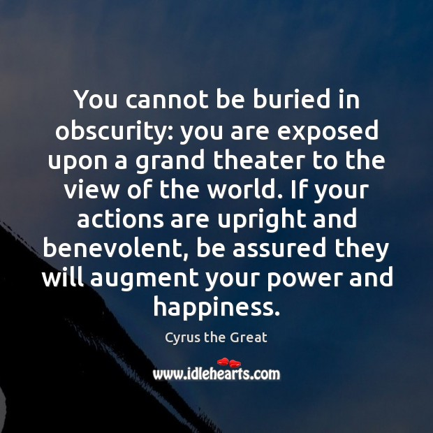 You cannot be buried in obscurity: you are exposed upon a grand Image