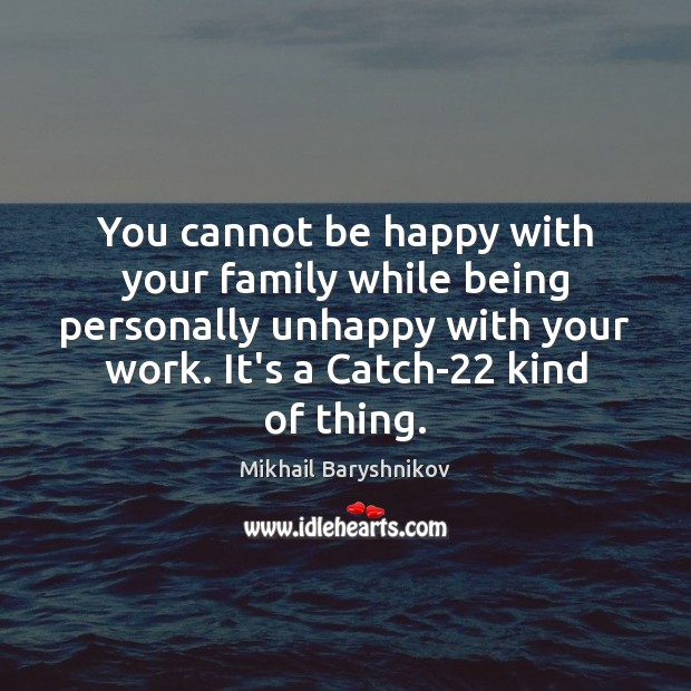 You cannot be happy with your family while being personally unhappy with Image